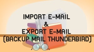 Import E-mail & Export E-mail (Backup Mail Thunderbird)